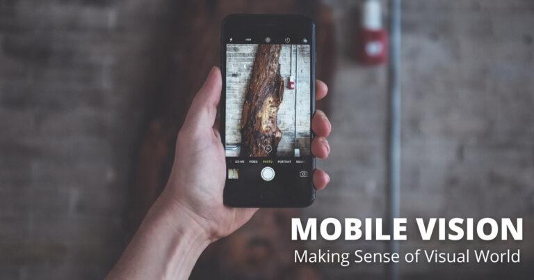 Mobile Vision – Making Sense Of The Visual World