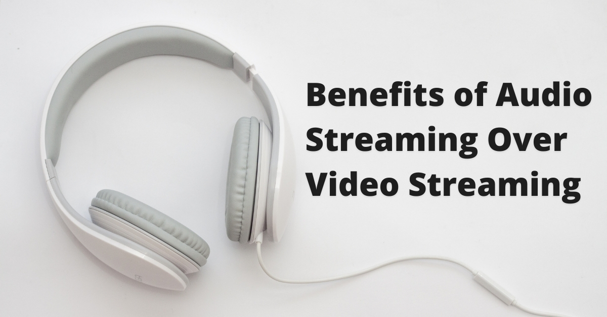 Benefits of Streaming Audio Over Streaming Video